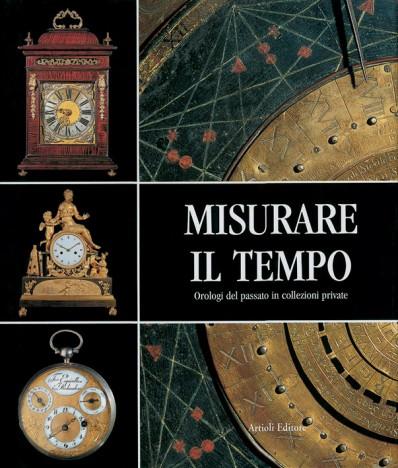 Orologi da Tavolo da Muro e da Tasca Europa 1500-1900 /Table Clocks and Wall Clock and Pockect Watches Europe 1500-1900