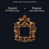 Cornici e Specchiere Italiane ed Europee Epoca 1400-1900/Italian and European Frames and Mirrors Period 1400-1900