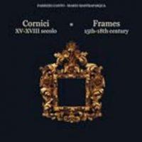 Cornici e Specchiere Italiane ed Europee Epoca 1400-1900/Italian and European Frames and Mirrors Period 1400-1900